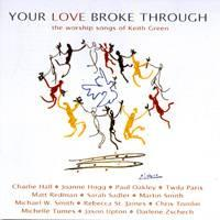 Your Love Broke Through (the Worship songs of Keith Green)